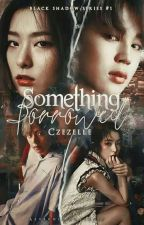 Something Borrowed (Black Shadow Series #1) by czezelle