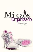 Mi caos organizado=PAUSADA= by Loverttyn
