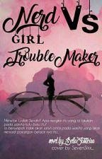 Nerd Girl VS Troublemaker  by Bellajusticiaa