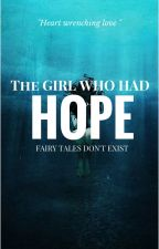 The Girl Who Had Hope [ON HOLD] by Dipsey
