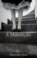 A Maldição by chocola-choc