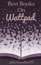 Best Books On Wattpad by MeganRenee15