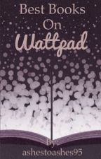 Best Books On Wattpad by MeganRenee15
