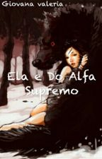 Ela E Do Alfa Supremo by giovanavaleria