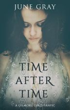 Time After Time - A Gilmore Girls Fanfic #1 by AuthorJuneGray