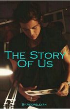 The Story Of Us (Harry Styles Fanfiction) by Adoreleyah