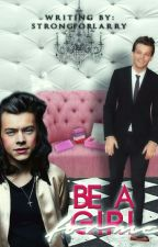Be A Girl For Me {Larry Stylinson} by Strong_For_Larry