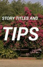 Story Titles and Tips for writers by saasha66