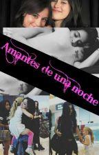 AMANTES DE UNA NOCHE (CAMREN G!P ) by natjauregui1