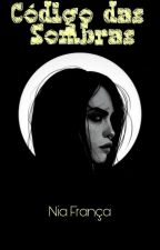 Código das Sombras- Book I  by nia_rdgues