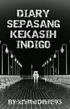 .: DIARY - SEPASANG KEKASIH INDIGO :. by knightoflife93