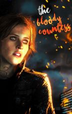 The Bloody Countess 《Shadowhunters fanfic》 [#1] by urcoldniburn