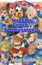 Inazuma Eleven : Amour aveugle  by histoiredelea13