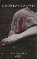 Depois da meia noite  // Kim Namjoon  by myjessygolden