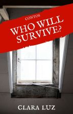 WHO WILL SURVIVE? by DonaLuz_