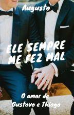 Ele sempre me fez mal (Romance gay) by Augusto_s