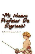 """Mi Sexy Profesor De Esgrima"" by Adrinette_for_love"