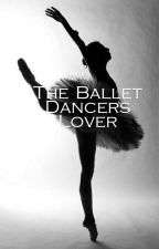 The Ballet Dancers Lover by Qxeen_sarcasm