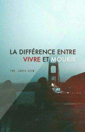 La différence entre vivre et mourir by _carpe_diem