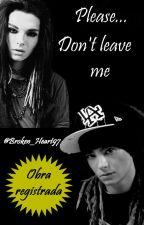 Please... Don't leave me by Broken_Heart97