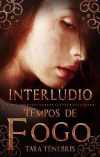 Interludio: Tempos de Fogo (#2) by RubiconVenus