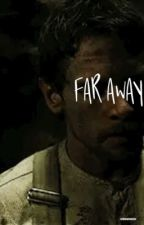 Far away // Unbroken by forheadedrose