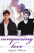 Conquering Love (BoyxBoy)✔ by OMGItsCrystal