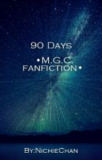 90 Days  •M.G.C. fanfiction• by NichieChan