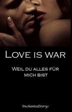 Love is War by EnchantedStorys