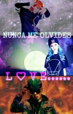 NUNCA ME OLVIDES    L ♡ V E ...... by KikaGarcia7