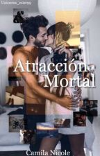 Atracción Mortal  by _QueenCam_