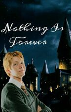 Nothing Is Forever •Fred Weasley y tú• by AnotherWeasleyMore