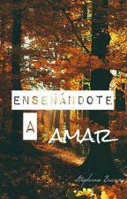 Enseñándote a Amar  by TefaBri