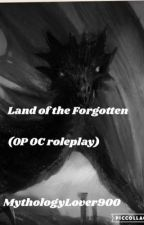Land of the Forgotten (OP OC Roleplay) by MythologyLover900
