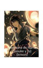 La hermana de Naruto (Sasuke y tu) (lemon) by fan_de_itachii