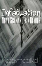 Infatuation {Newt Scamander x Reader} √ by edgymetalkid