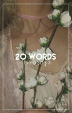 20 Words by lumosnyx
