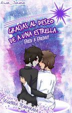 Gracias Al Deseo De A Una Estrella. [Segunda Temporada - Fred x Freddy] by Aina_Sama03