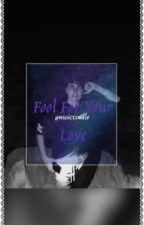 Fool For Your Love--Colby Brock(NO LONGER ON HOLD) by Floralxcth