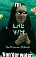 Life WTF by InFamous_InSanity