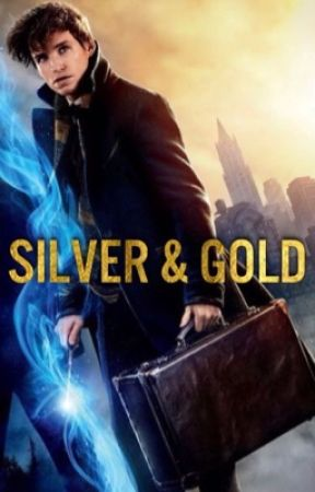 Silver and Gold ❈ Newt Scamander x Reader by Jacklyn_Reynolds
