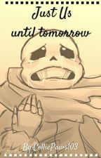 Just Us until tomorrow ( Depressed Sans X Depressed Reader ) by ColliePaws103