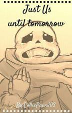Just Us until tomorrow ( Depressed Sans X Depressed Reader ) by ColliePaws103