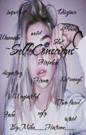 ~Self Conscious~ by Miku__Hatsune__