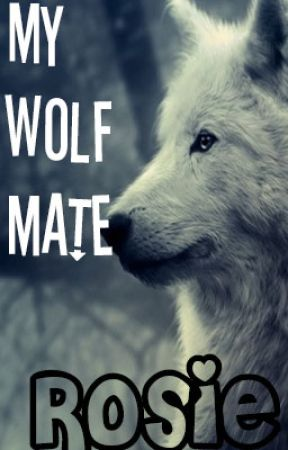 My Wolf Mate |✔️ by RosieTheDreamWriter