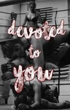 Devoted To You  by hotlinelopez