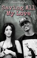 Saving All My Love || Rihanna & August Alsina by Zozzita4Life