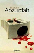 Abzurdah (Libro Completo) by SolEstefaniia