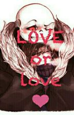 LOVE or Love? -Underfell Frans- by Anny9996