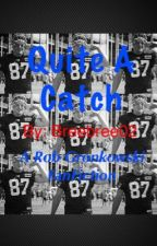 Quite A Catch (A Rob Gronkowski FanFiction) by Breebree02